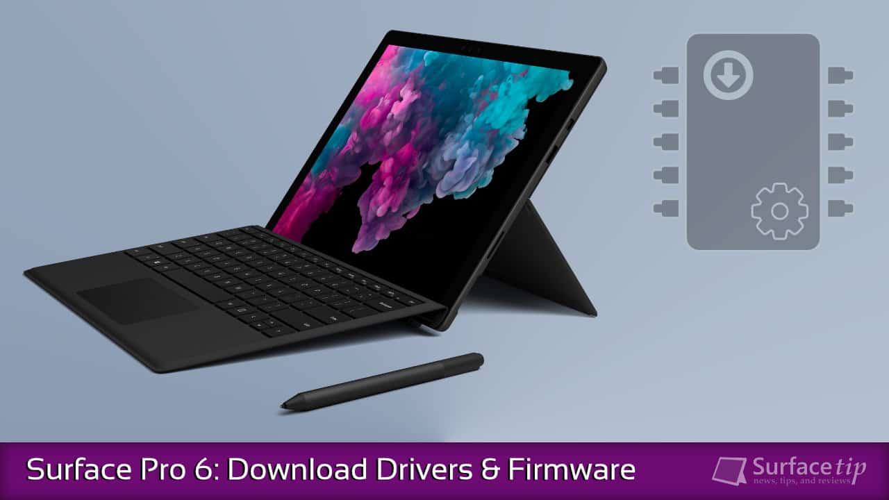 Download Surface Pro 6 Drivers and Firmware
