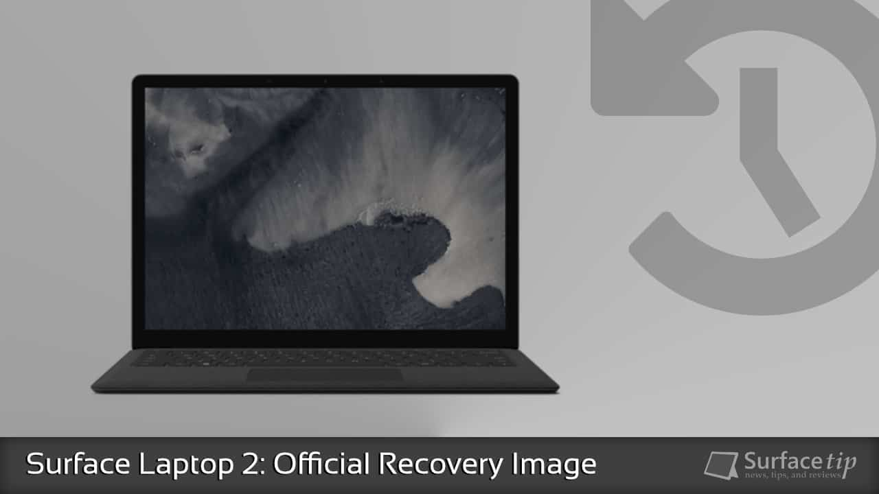 Surface Laptop 2 Tip - Downloading Surface Laptop 2 Recovery Image