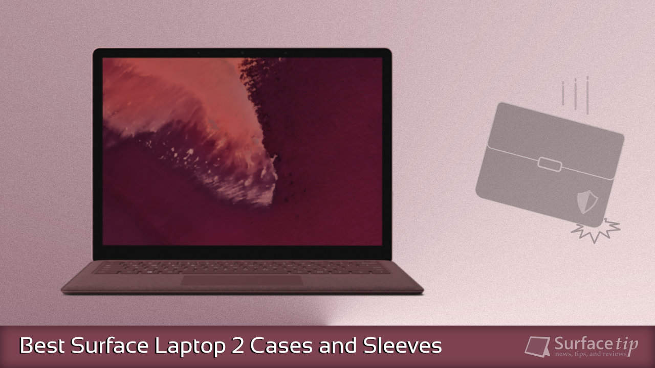 Best Cases and Sleeves for Surface Laptop 2